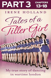 Tales of a Tiller Girl Part 3 of 3 by Irene Holland