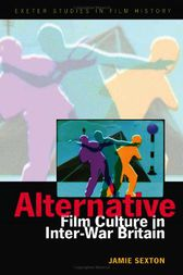 Alternative Film Culture In Interwar Britain by Jamie Sexton