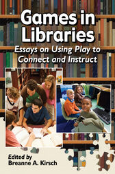 Games in Libraries by Breanne A. Kirsch