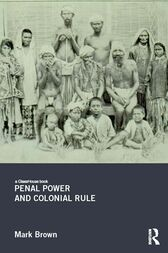 Penal Power and Colonial Rule by Mark Brown