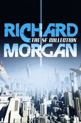 The Complete SF Collection by Richard Morgan