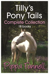 Tilly's Pony Tails Complete Collection by Pippa Funnell