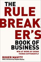 The Rule Breaker's Book of Business by Roger Mavity
