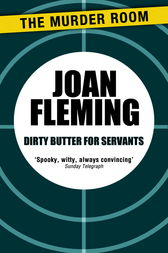 Dirty Butter For Servants by Joan Fleming
