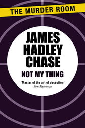 Not My Thing by James Hadley Chase