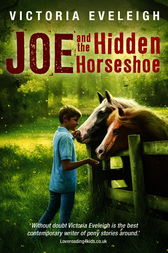 The Horseshoe Trilogy: Joe and the Hidden Horseshoe by Victoria Eveleigh