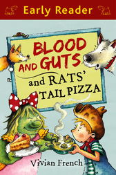 Blood and Guts and Rats' Tail Pizza (Early Reader) by Vivian French