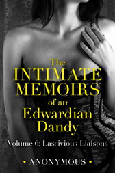 The Intimate Memoirs of an Edwardian Dandy: Volume 6 by Anonymous Anonymous