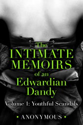 The Intimate Memoirs of an Edwardian Dandy: Volume 1 by Anonymous