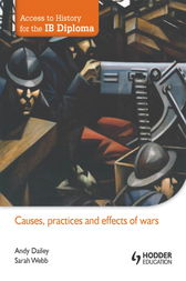 Access to History for the IB Diploma: Causes, Practices and Effects of Wars by Andy Dailey