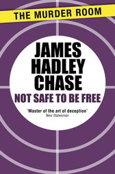 Not Safe to be Free by James Hadley Chase