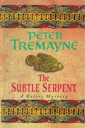 The Subtle Serpent (Sister Fidelma Mysteries Book 4) by Peter Tremayne