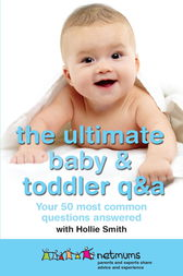 The Ultimate Baby & Toddler Q&A by Netmums;  Hollie Smith