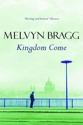 Kingdom Come by Melvyn Bragg