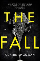 The Fall: A murder brings them together. The truth will tear them apart. by Claire McGowan