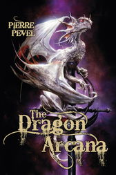 The Dragon Arcana by Pierre Pevel