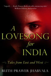 A Lovesong For India by Ruth Prawer Jhabvala
