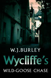 Wycliffe's Wild-Goose Chase by W.J. Burley
