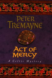Act of Mercy (Sister Fidelma Mysteries Book 8) by Peter Tremayne