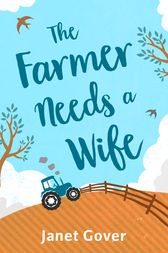 The Farmer Needs A Wife: An irresistibly fresh and funny romance
