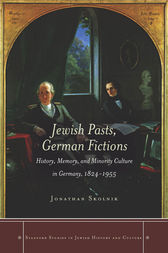 Jewish Pasts, German Fictions: History, Memory, and Minority Culture in Germany, 1824-1955