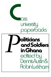 Politicians and Soldiers in Ghana 1966-1972 by Dennis Austin