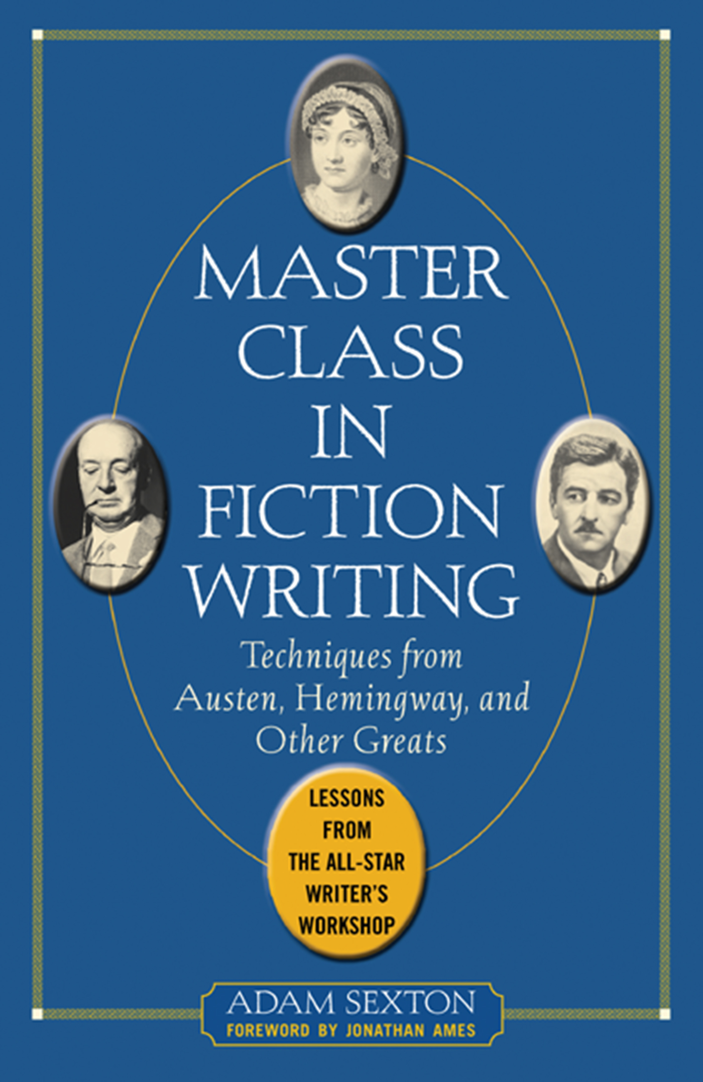 Download Ebook Master Class in Fiction Writing: Techniques from Austen, Hemingway, and Other Greats by Adam Sexton Pdf