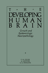 The Developing Human Brain by F. H. Gilles