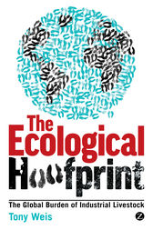 The Ecological Hoofprint: The Global Burden of Industrial Livestock