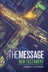 The Message New Testament with Psalms and Proverbs: The New Testament in Contemporary Language
