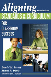 Aligning Standards and Curriculum for Classroom Success by Daniel M. Perna