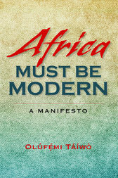 Africa Must Be Modern by Olúfémi Táíwò