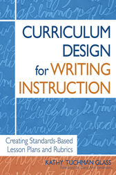 Curriculum Design for Writing Instruction by Kathy Tuchman Glass