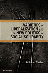 Varieties of Liberalization and the New Politics of Social Solidarity by Kathleen Thelen