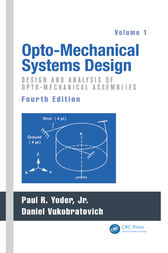 Opto-Mechanical Systems Design, Fourth Edition, Volume 1 by Paul Yoder