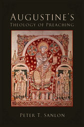 Augustine's Theology of Preaching by Peter T. Sanlon