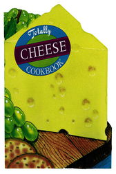 Totally Cheese Cookbook by Helene Siegel