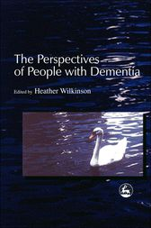 The Perspectives of People with Dementia by Heather Wilkinson