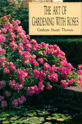 The Art of Gardening With Roses by Graham Stuart Thomas