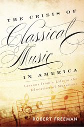 The Crisis of Classical Music in America by Robert Freeman