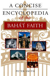 A Concise Encyclopedia of the Bahá'í Faith by Peter Smith