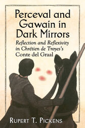Perceval and Gawain in Dark Mirrors by Rupert T. Pickens