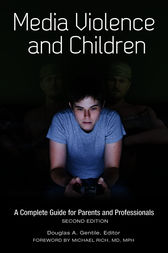 Media Violence and Children: A Complete Guide for Parents and Professionals, 2nd Edition by Douglas Gentile