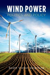 Wind Power Politics and Policy by Scott Victor Valentine