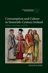 Consumption and Culture in Sixteenth-Century Ireland by Susan Flavin
