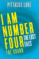 I Am Number Four: The Lost Files: The Guard by Pittacus Lore