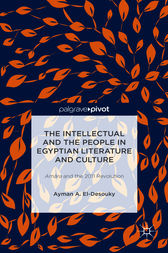 The Intellectual and the People in Egyptian Literature and Culture by Ayman A. El-Desouky