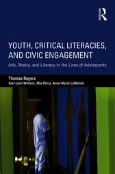 Youth, Critical Literacies, and Civic Engagement by Theresa Rogers