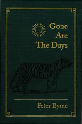 Gone Are the Days: Jungle Hunting for Tiger and other Game in India and Nepal 1948-1969