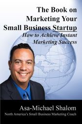 The Book on Marketing Your Small Business Startup by Asa-Michael Shalom